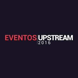 Eventos UpStream 2016  ¿Te lo vas a perder?